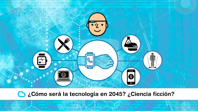 ¿Cómo será la tecnología en 2045? ¿Ciencia ficción? No, realidad.
