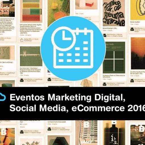 Tu agenda de Eventos de Marketing Digital, eCommerce, Social Media & Community Management 2016