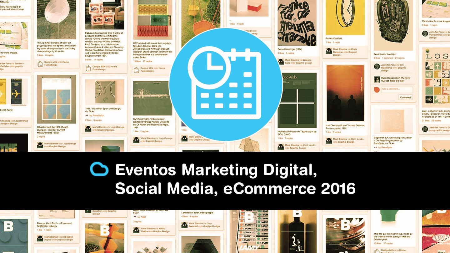 Tu agenda de Eventos de Marketing Digital, eCommerce, Social Media & Community Management 2016