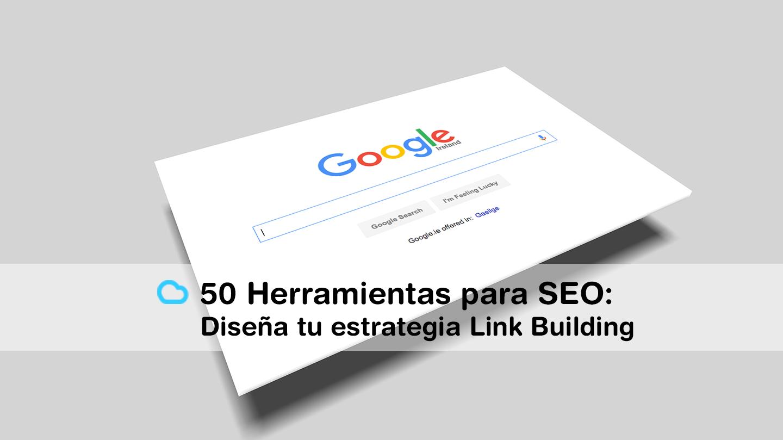 50 Herramientas para posicionamiento SEO: Diseña tu estrategia Link Building